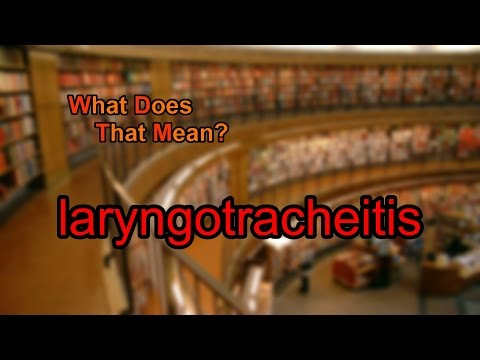 What does laryngotracheitis mean?