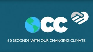 60 Seconds with Our Changing Climate