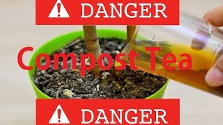 Why Brewing Compost Tea is Dangerous