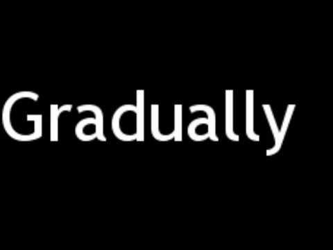How to Pronounce Gradually