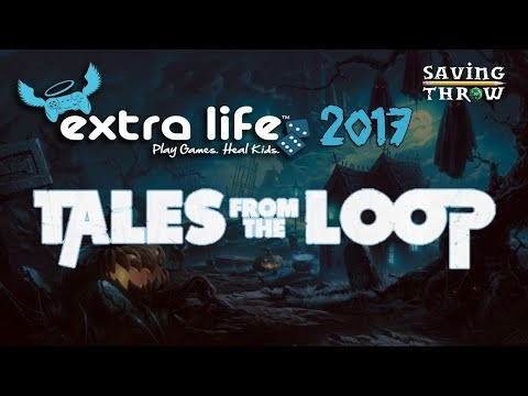 Extra Life 2017 - Tales from the Loop