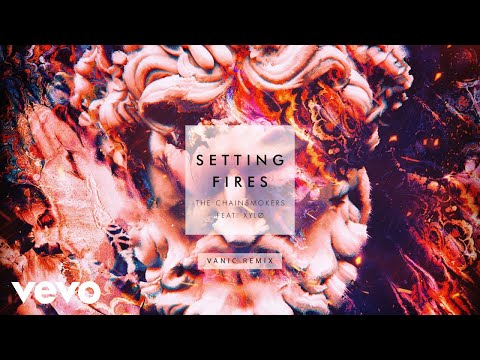 The Chainsmokers, XYLØ - Setting Fires (Vanic Remix Audio)