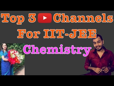 Top 3 Channels For IIT - JEE Chemistry Preparation | Best Teacher For Chemistry On YouTube |