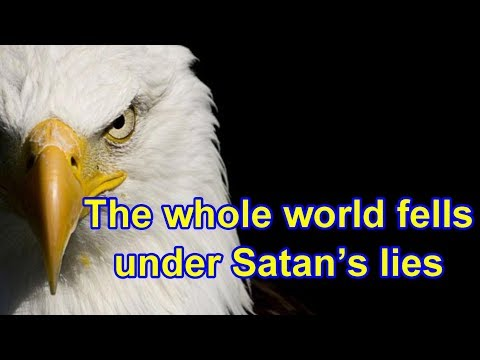 The whole world fells under Satan's lies