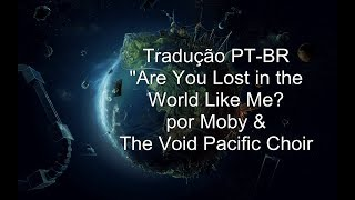 Are You Lost in the World Like Me? (Moby & The Void Pacific Choir) - Tradução PT-BR