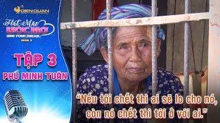 Hát mãi ước mơ 3   TẬP 3: Cơ cực cảnh mẹ già 80 tuổi ăn cơm với muối cùng con sống qua ngày