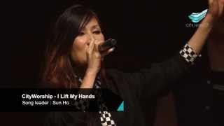 CityWorship: I Lift My Hands (Chris Tomlin) // Sun Ho @ City Harvest Church