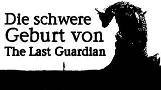 Die schwere Geburt von The Last Guardian ~ Eine Retrospektive