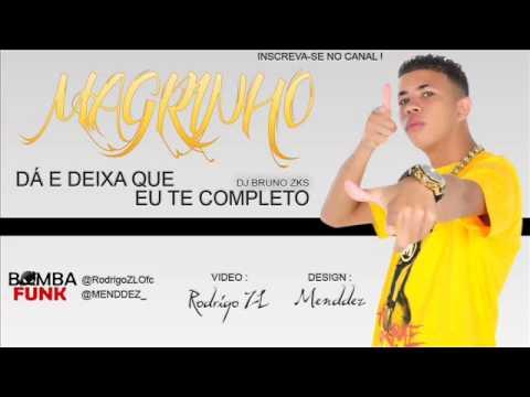 Mc Magrinho - Da é Deixa Que Eu Te Completo (DJ BRUNO ZKS) VIDEO OFICIAL