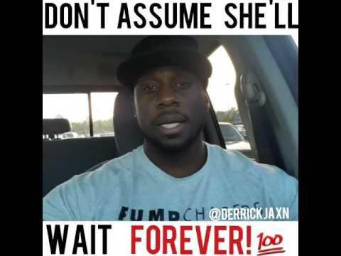 Fellas, Do Not Assume She'll Wait On You FOREVER!