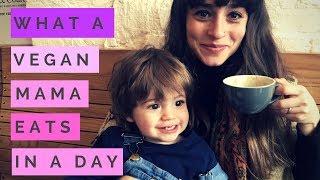 WHAT A VEGAN MAMA EATS IN A DAY I MAMALINA