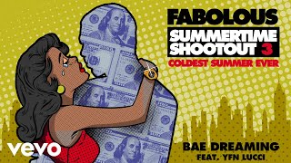 Fabolous - Bae Dreaming (Audio) ft. YFN Lucci
