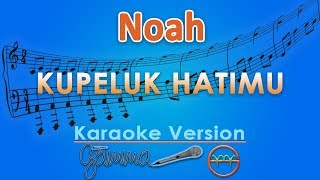 NOAH - Kupeluk Hatimu (Karaoke) | GMusic