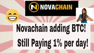 Novachain about to accept BTC ! Still paying 1% per day!!
