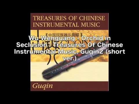 Wu Wenguang  Orchid In Seclusion: Treasures Of Chinese Instrumental Music, Guqin2 short