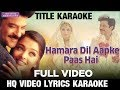 HAMARA DIL AAPKE PAAS HAI - TITLE - HQ VIDEO LYRICS KARAOKE BY SAGAR