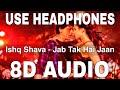 Ishq Shava (8D Audio) || Jab Tak Hai Jaan || Shahrukh Khan, Katrina Kaif
