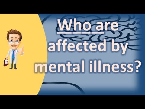 Who are affected by mental illness ? | Good Health FAQ