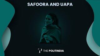 Safoora and UAPA | The Politindia