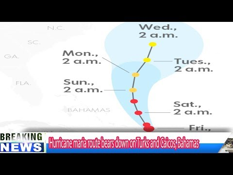 Hurricane maria route bears down on Turks and Caicos, Bahamas - Breaking Daily News
