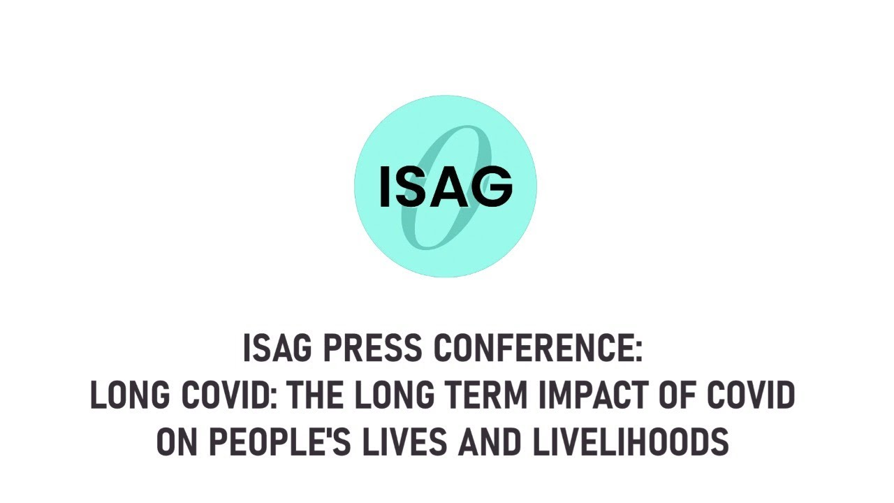 ISAG Press Conference - Long Covid: The long term impact of COVID on people's lives and livelihoods