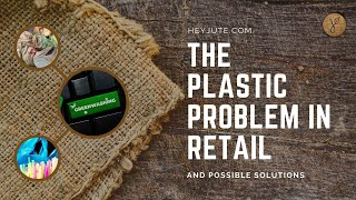 The Plastic Problem in Retail & Possible Solutions - A Presentation by HeyJute founder VJ Bala