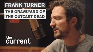 Frank Turner - The Graveyard of the Outcast Dead (Live at The Current)