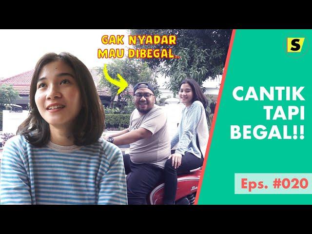 EPS #020 CANTIK SIH.. TAPI SAYANGNYA BEGAL