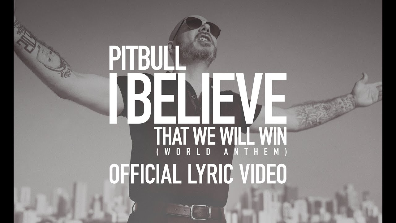Pitbull - I Believe That We Will Win [World Anthem] (Official Lyric Video)
