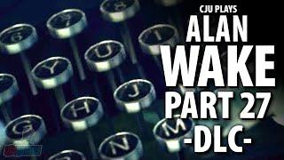 THE WRITER - Let's Play Alan Wake Part 27   PC Game DLC Walkthrough