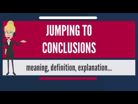 What is JUMPING TO CONCLUSIONS? What does JUMPING TO CONCLUSIONS mean?