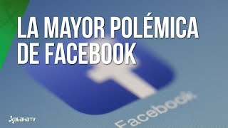 Cambridge Analytica y la MAYOR POLÉMICA de Facebook en su historia