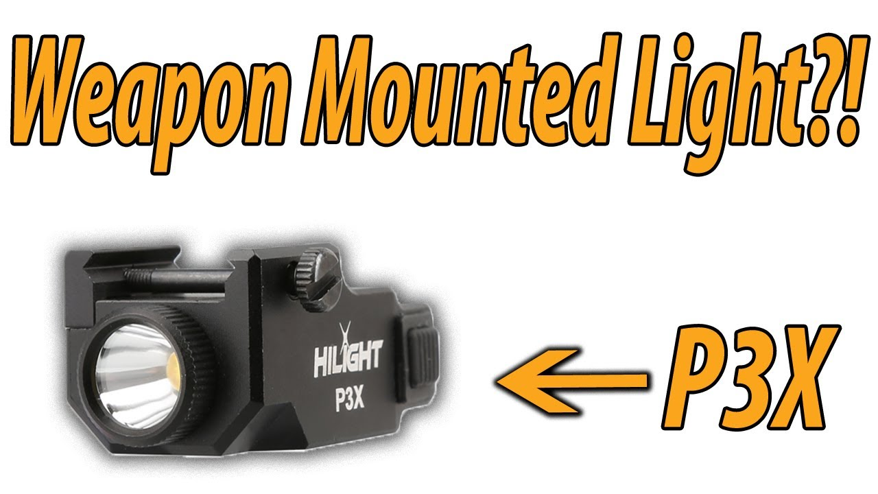 HiLight's P3X - Weapon Mounted LED Flashlight!