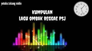 Kumpulan lagu ombak reggae psj