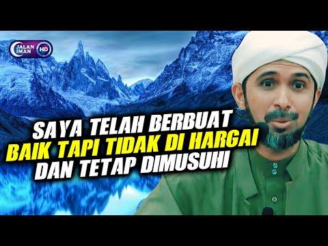 SAYA TELAH BERBUAT BAIK TAPI TIDAK DI HARGAI DAN TETAP DIMUSUHI | Habib Ali Zaenal Abidin Al Hamid