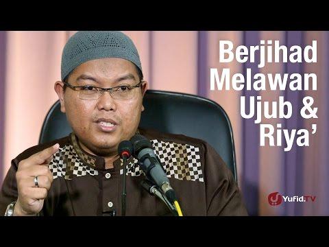 Kajian Umum: Jihad Melawan Ujub dan Riya - Ustadz Dr. Firanda Andirja, M.A