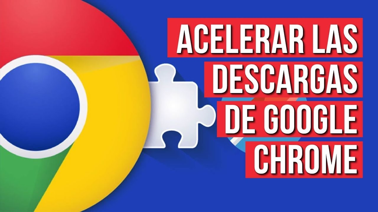 Como Acelerar Las Descargas De Google Chrome 2021 Sin Programas Youtube