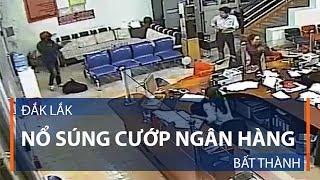 Đắk Lắk: Nổ súng cướp ngân hàng bất thành | VTC1