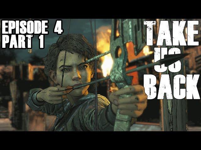 The Walking Dead The Final Season - TAKE US BACK - Episode 4 - Part 1