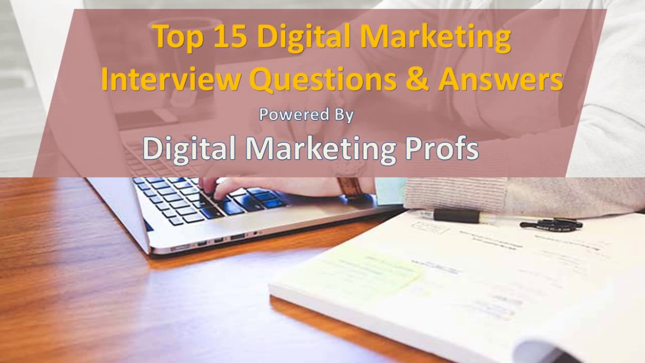top digital marketing interview questions answers digital top 15 digital marketing interview questions answers digital marketing profs