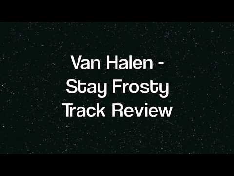 Van Halen - Stay Frosty - Full Track Review - A Different Kind of Truth!