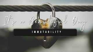 It's a Beautiful Day | Immutability | 24 March 2021