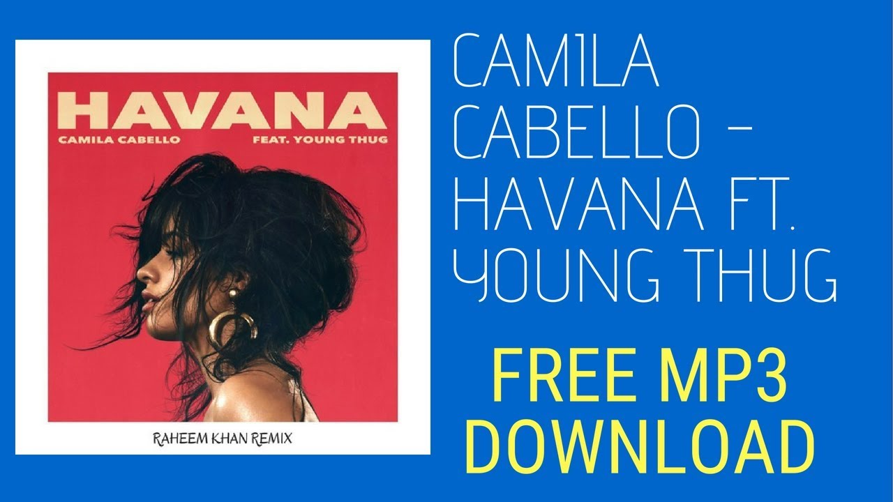 Camila Cabello Havana Ft Young Thug Mp3 Free Download Youtube