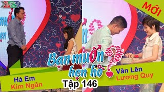 BẠN MUỐN HẸN HÒ #146 UNCUT | Hà Em - Kim Ngân | Văn Lên - Lương Quy | 290216 💖