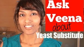 What is the substitute for yeast   Ask veena eps5