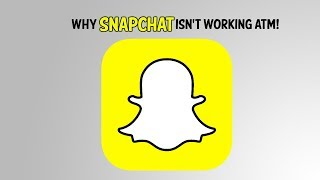 SNAPCHAT NOT WORKING 2017!!