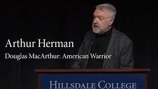 Arthur Herman   Douglas MacArthur: American Warrior