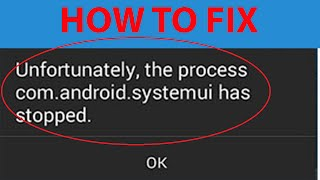 """How To Fix """"Unfortunately the process com.android.systemui has stopped"""" Error On Android ?"""