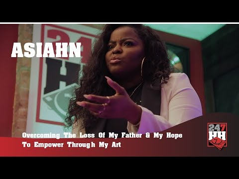 Asiahn - Overcoming The Loss Of My Father & My Hope To Empower Through My Art (247HH EXCL)