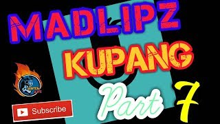 Kumpulan Madlipz Kupang Part 7
